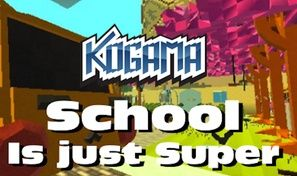 Kogama: School Is Just Super