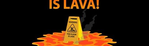The Floor is Lava